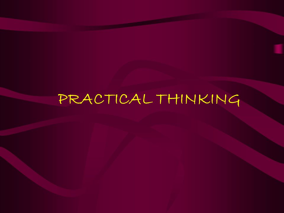 PRACTICAL THINKING