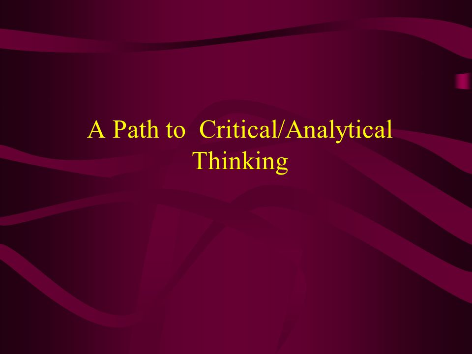 A Path to Critical/Analytical Thinking