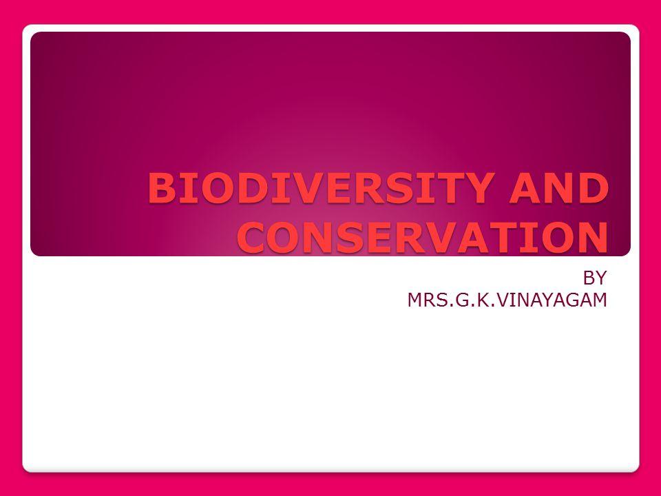 BIODIVERSITY AND CONSERVATION BY MRS.G.K.VINAYAGAM