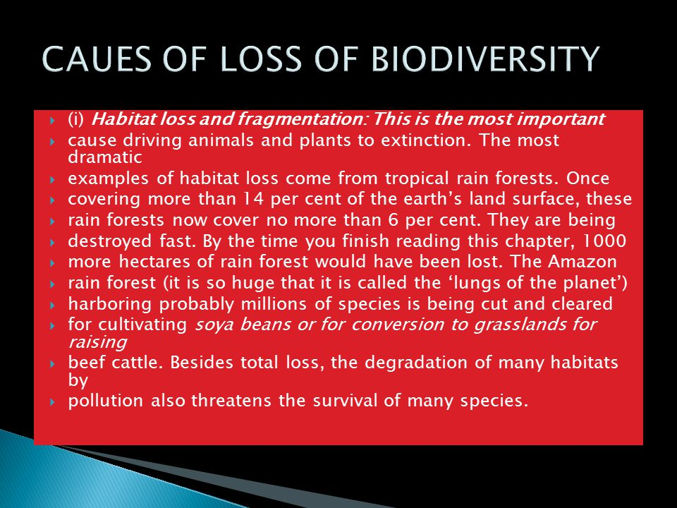  (i) Habitat loss and fragmentation: This is the most important  cause driving animals and plants to extinction.