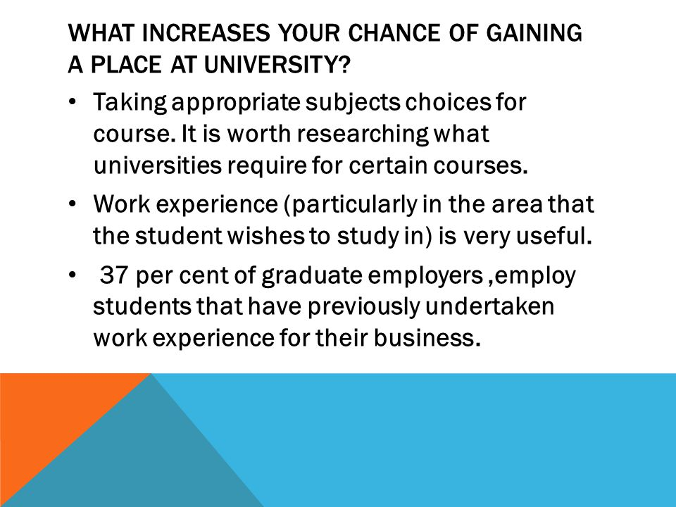 WHAT INCREASES YOUR CHANCE OF GAINING A PLACE AT UNIVERSITY.
