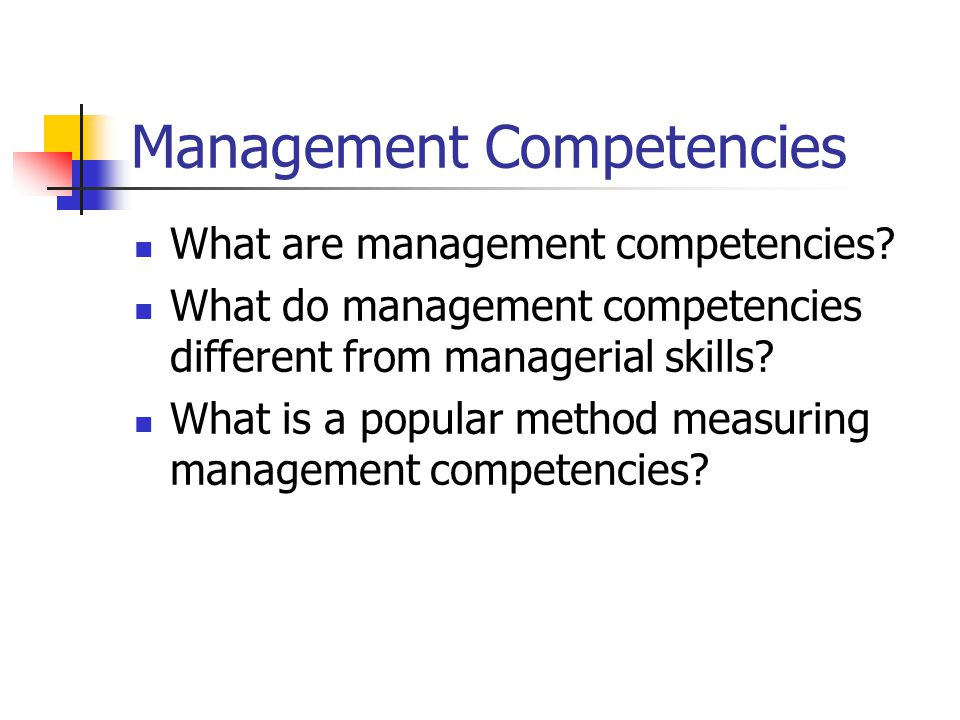 Management Competencies What are management competencies.