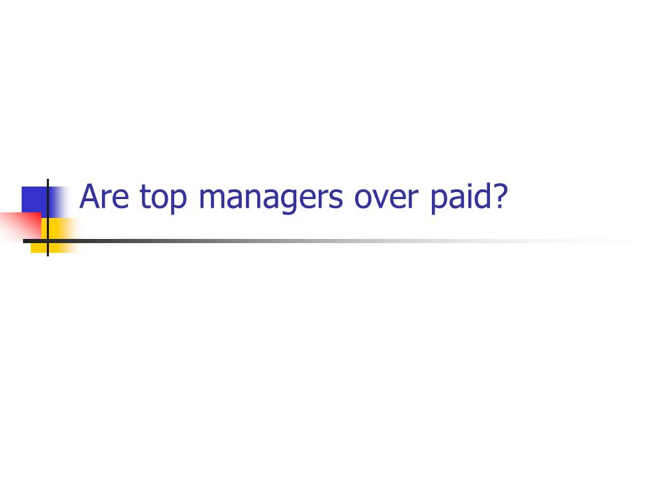 Are top managers over paid