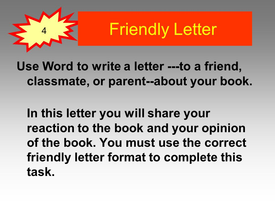 Use Word to write a letter ---to a friend, classmate, or parent--about your book.