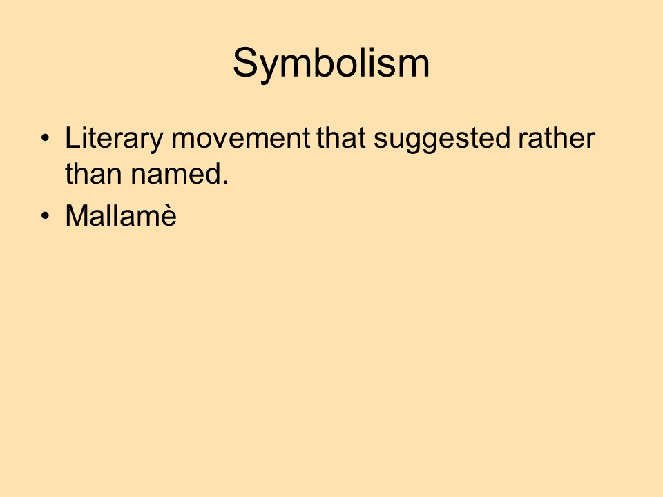 Symbolism Literary movement that suggested rather than named. Mallamè