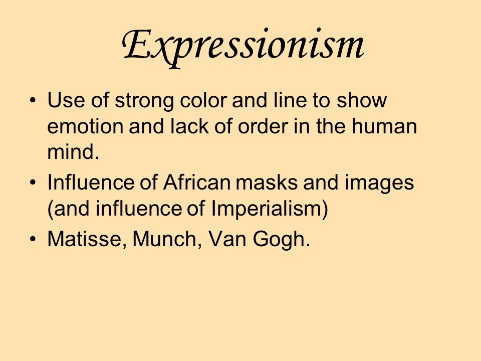 Expressionism Use of strong color and line to show emotion and lack of order in the human mind.