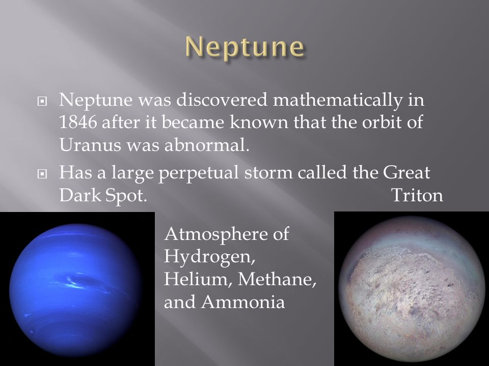  Neptune was discovered mathematically in 1846 after it became known that the orbit of Uranus was abnormal.