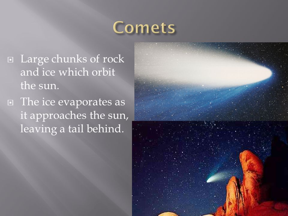 Large chunks of rock and ice which orbit the sun.