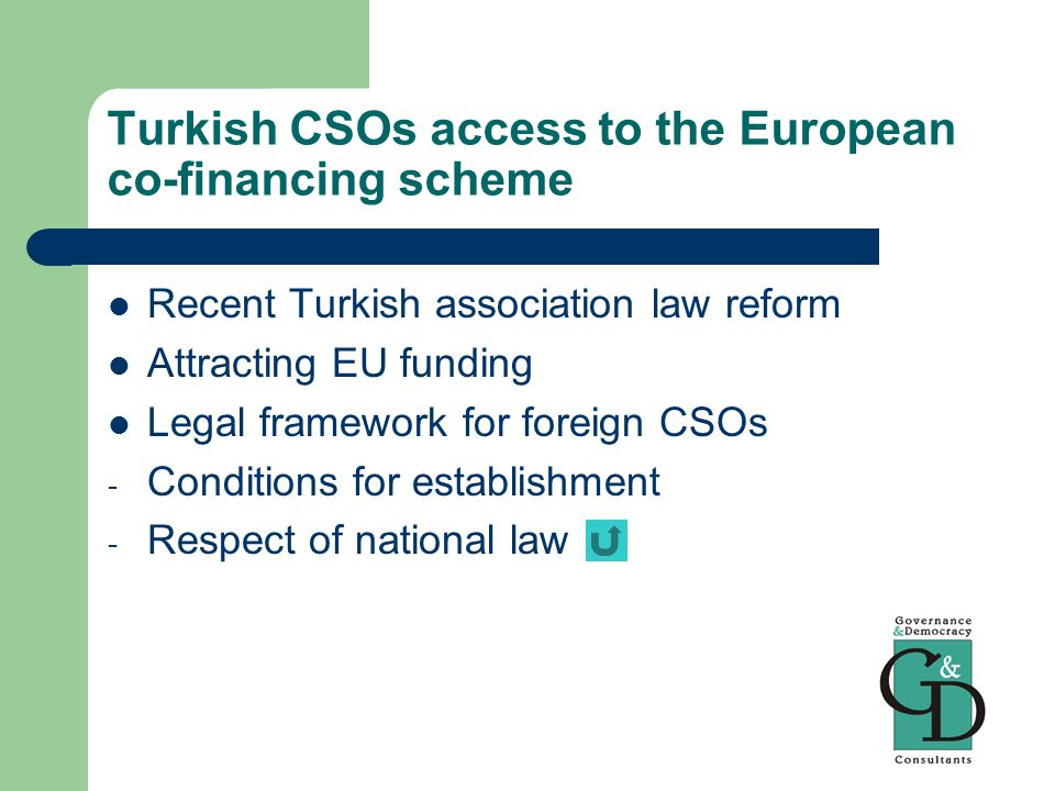 Turkish CSOs access to the European co-financing scheme Recent Turkish association law reform Attracting EU funding Legal framework for foreign CSOs - Conditions for establishment - Respect of national law