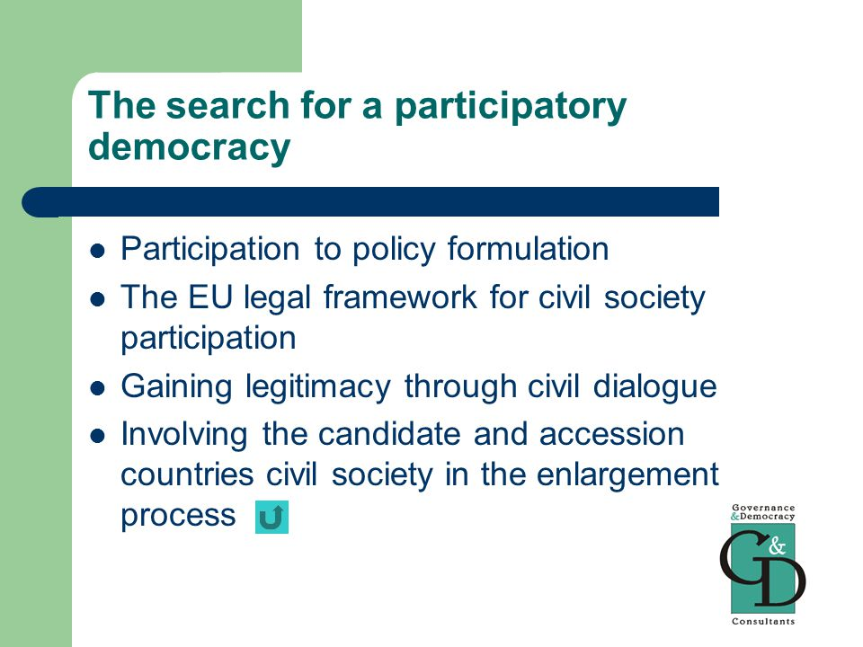 The search for a participatory democracy Participation to policy formulation The EU legal framework for civil society participation Gaining legitimacy through civil dialogue Involving the candidate and accession countries civil society in the enlargement process