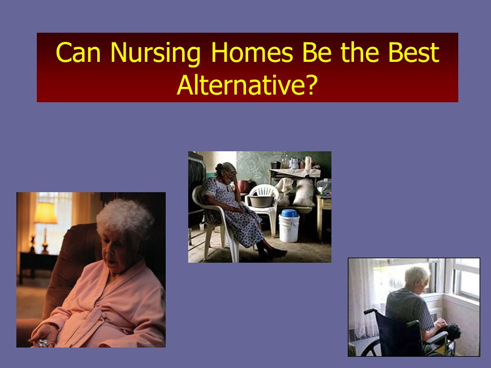 Can Nursing Homes Be the Best Alternative
