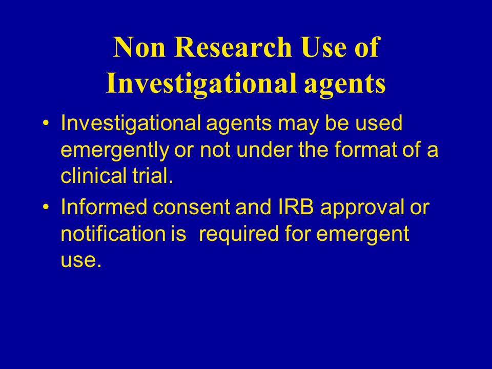 Non Research Use of Investigational agents Investigational agents may be used emergently or not under the format of a clinical trial.