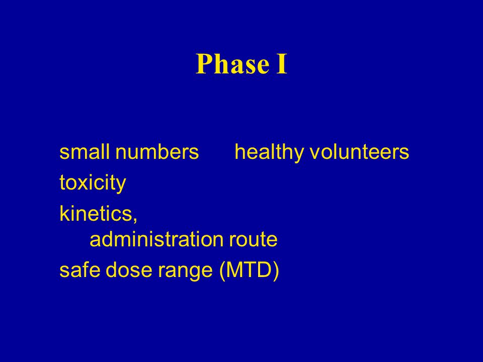 Phase I small numbers healthy volunteers toxicity kinetics, administration route safe dose range (MTD)