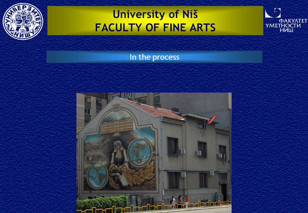 University of Niš FACULTY OF FINE ARTS In the process