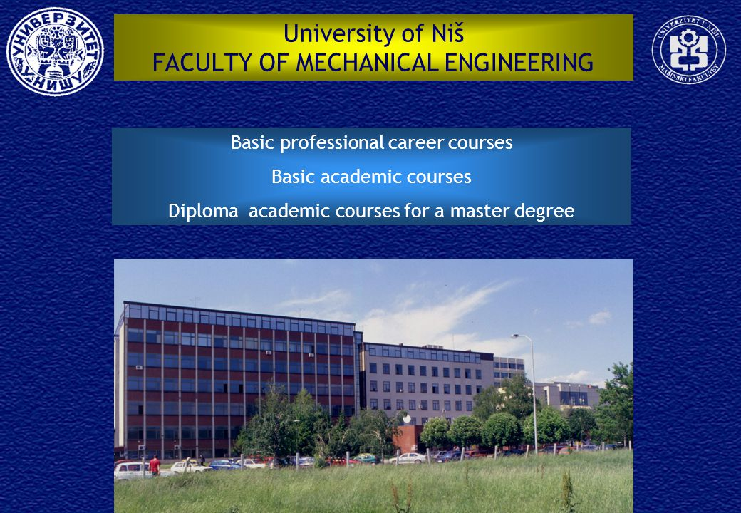 University of Niš FACULTY OF MECHANICAL ENGINEERING Basic professional career courses Basic academic courses Diploma academic courses for a master degree