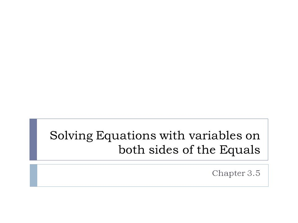 Solving Equations with variables on both sides of the Equals Chapter 3.5
