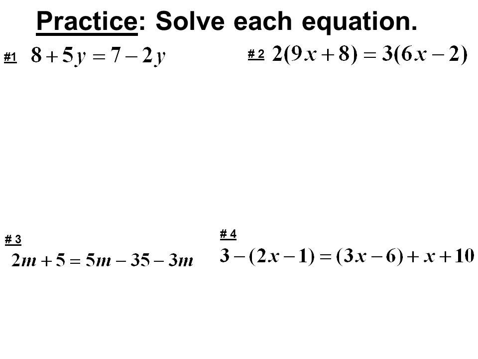 Practice: Solve each equation. #1 # 4 # 3 # 2