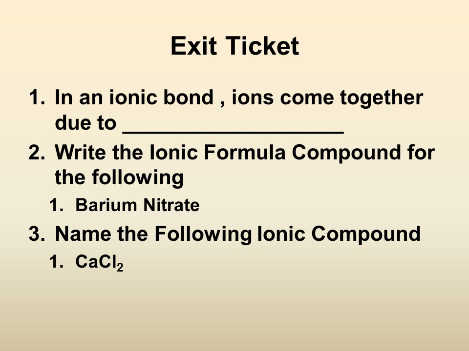 Objectives SWBAT - Explain how ionic bonding in compounds determines its characteristics - Determine that a bond is predominately ionic by the location of the atoms on the Periodic Table - Write ionic formulas - Predict ionic charge based on valence electrons