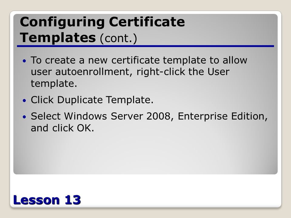 Configuring active directory certificate services lesson ppt download lesson 13 configuring certificate templates cont to create a new certificate template to yelopaper Images