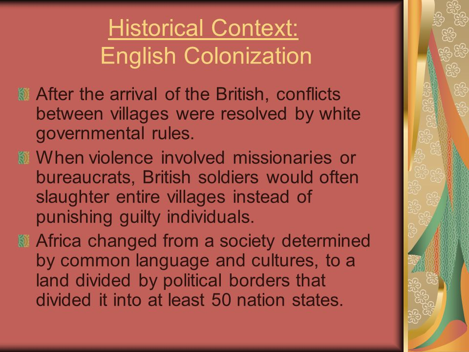Historical Context: English Colonization After the arrival of the British, conflicts between villages were resolved by white governmental rules.