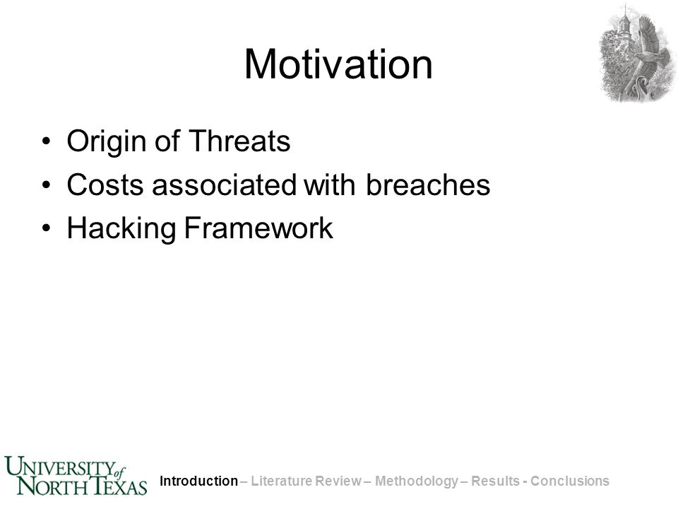 Motivation Origin of Threats Costs associated with breaches Hacking Framework Introduction – Literature Review – Methodology – Results - Conclusions