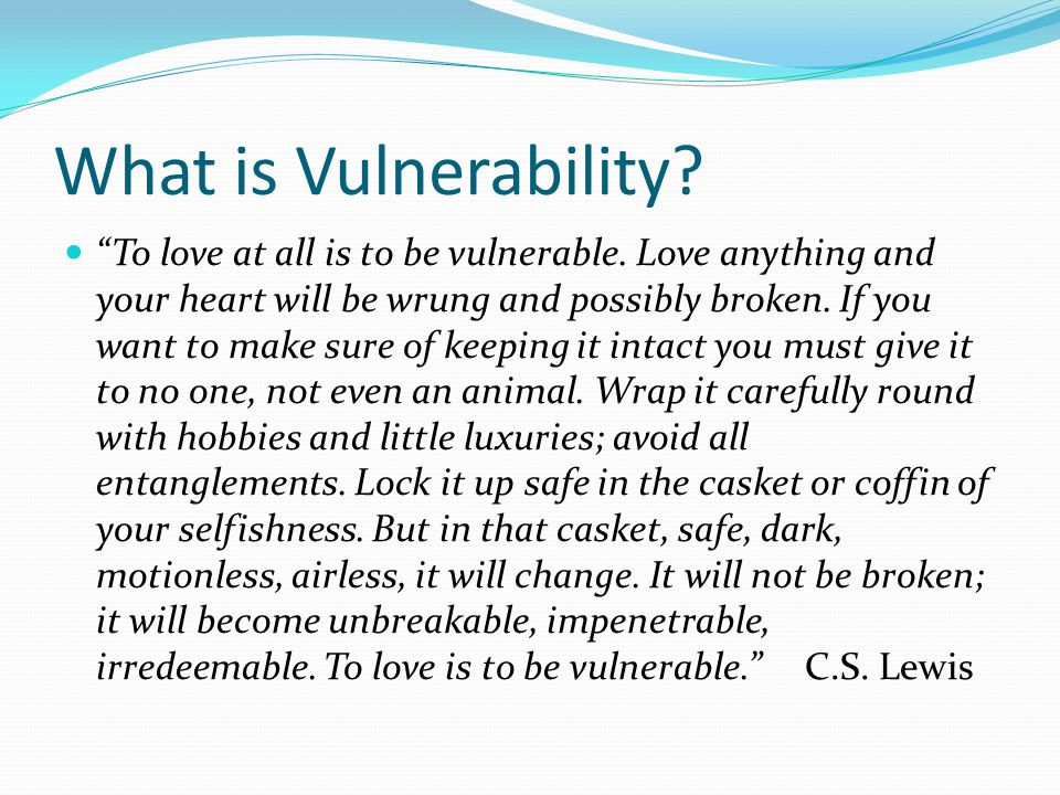 What is Vulnerability. To love at all is to be vulnerable.