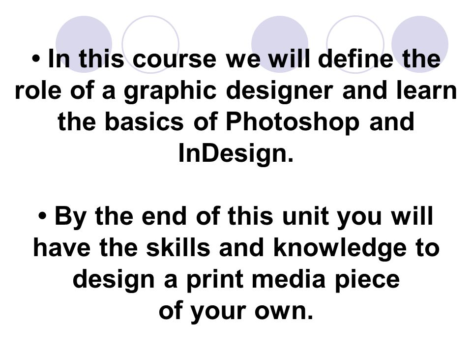 In this course we will define the role of a graphic designer and learn the basics of Photoshop and InDesign.