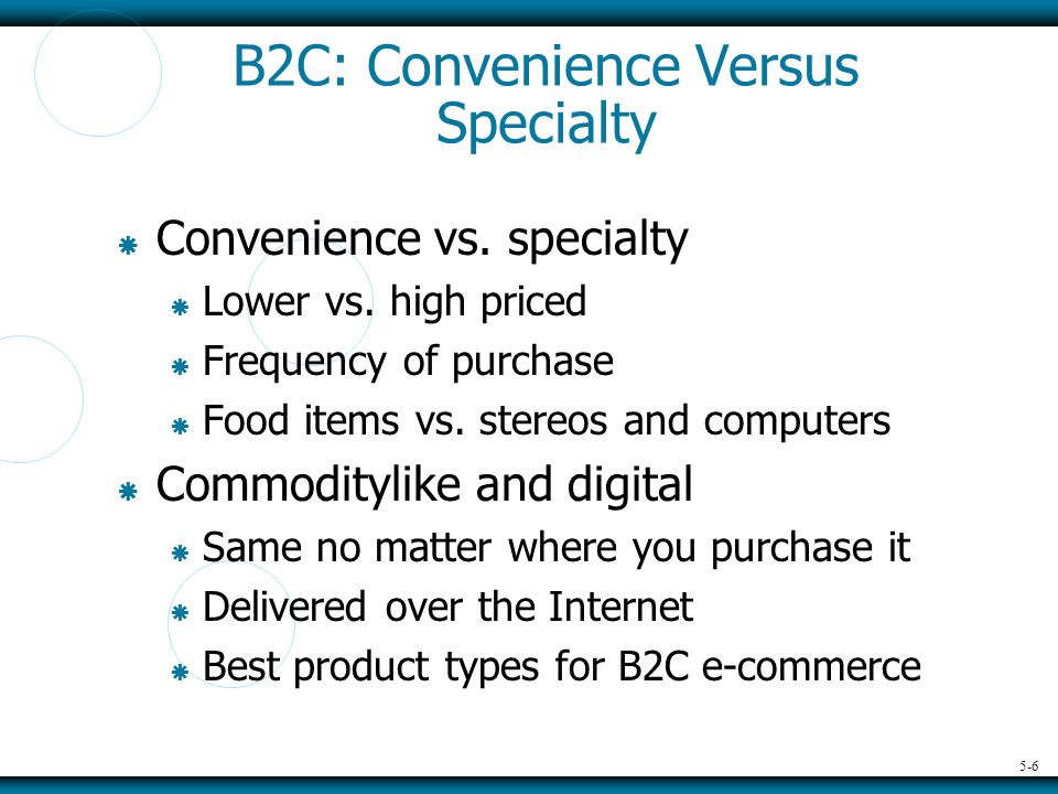 5-7 B2B: Horizontal Versus Vertical E-Marketplaces  Electronic marketplace (e- marketplace) – interactive business providing a central market where multiple buyers and sellers can engage in e-commerce