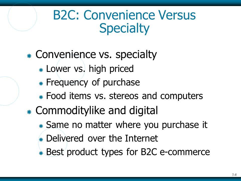 5-6 B2C: Convenience Versus Specialty  Convenience vs.