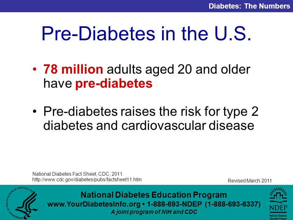 National Diabetes Education Program NDEP ( ) A joint program of NIH and CDC Diabetes: The Numbers Revised March 2011 Pre-Diabetes in the U.S.