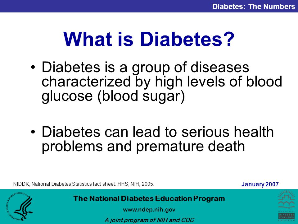 Diabetes: The Numbers The National Diabetes Education Program   A joint program of NIH and CDC January 2007 What is Diabetes.
