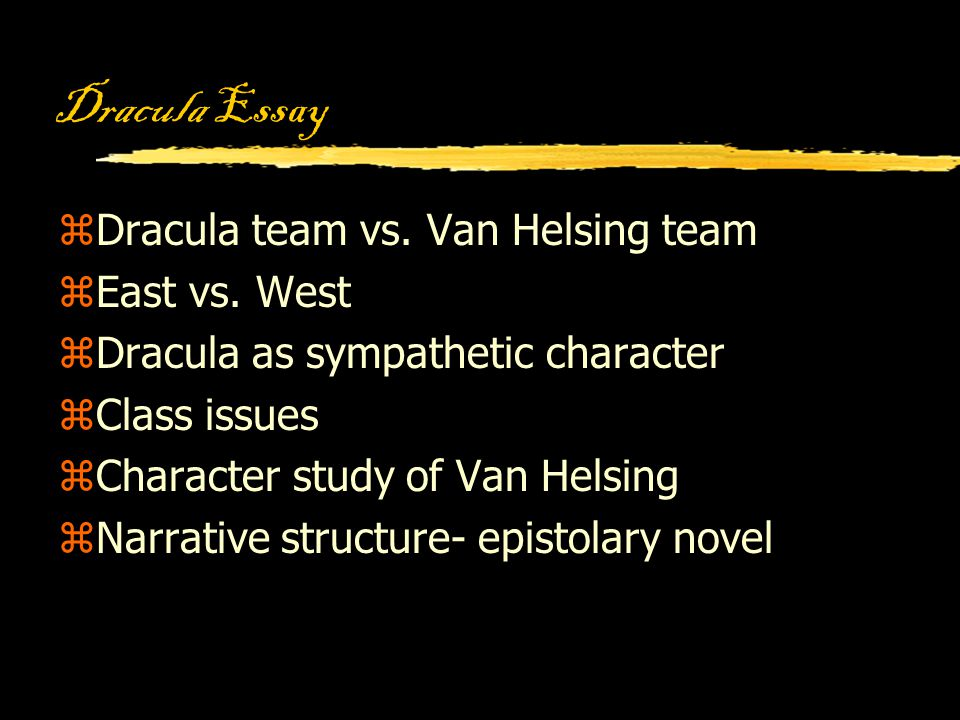 dracula essay step choose a topic dracula essay step choose dracula essay zdracula team vs van helsing team zeast vs