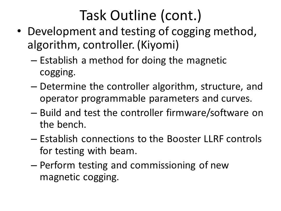 Task Outline (cont.) Development and testing of cogging method, algorithm, controller.