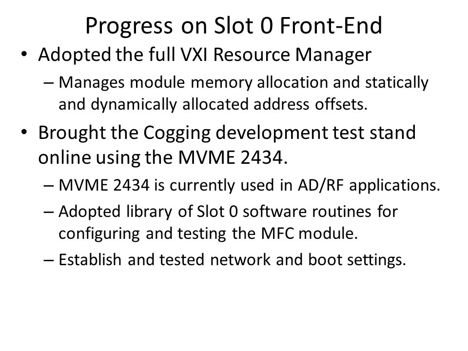 Progress on Slot 0 Front-End Adopted the full VXI Resource Manager – Manages module memory allocation and statically and dynamically allocated address offsets.