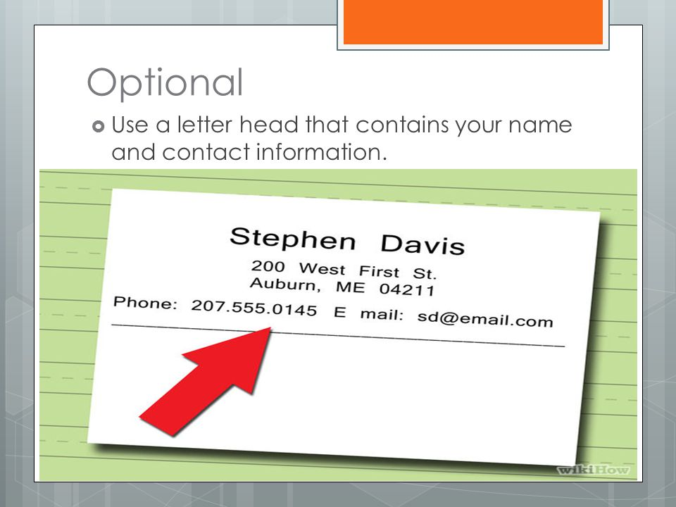 Optional  Use a letter head that contains your name and contact information.
