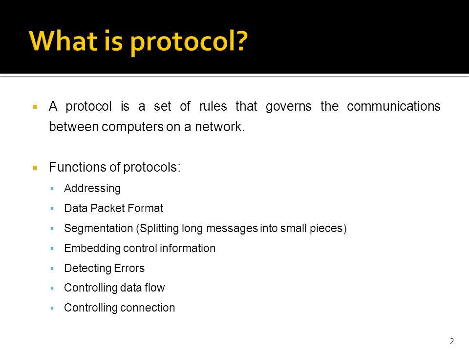  A protocol is a set of rules that governs the communications between computers on a network.