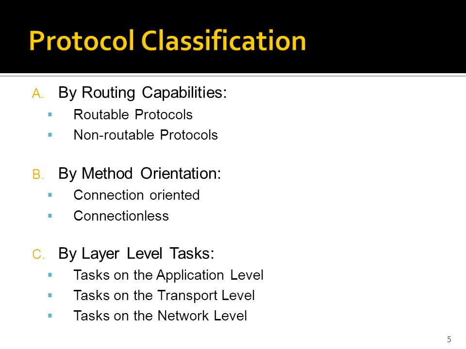 A. By Routing Capabilities:  Routable Protocols  Non-routable Protocols B.