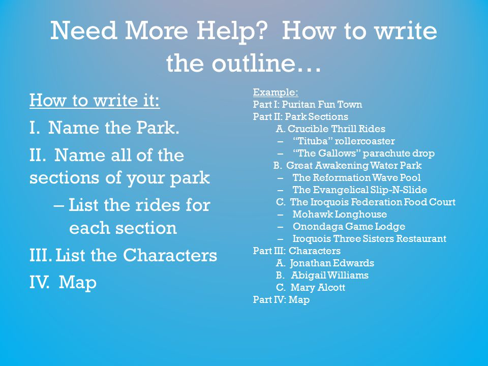 Need More Help. How to write the outline… How to write it: I.