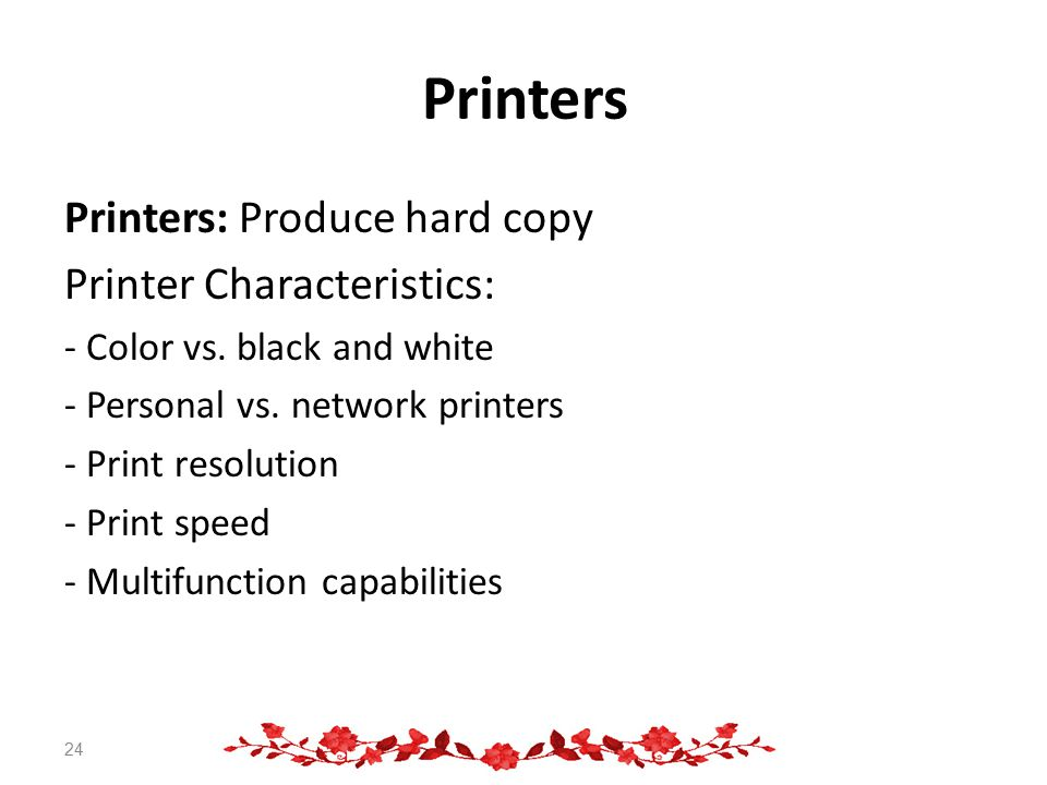 Printers Printers: Produce hard copy Printer Characteristics: - Color vs.