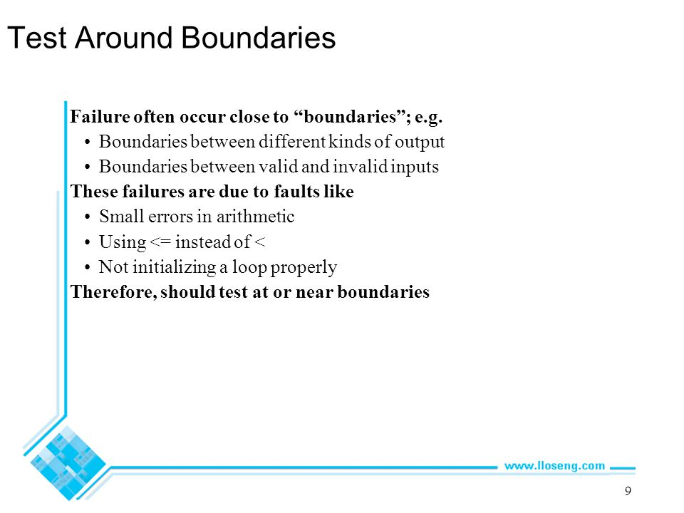 9 Test Around Boundaries Failure often occur close to boundaries ; e.g.