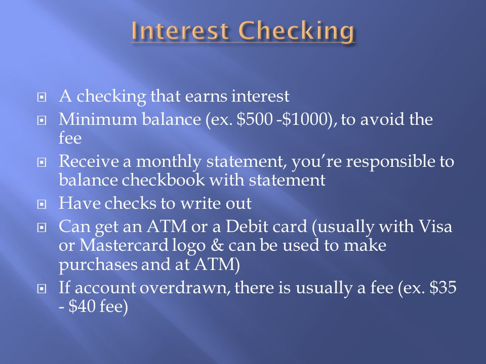  A checking that earns interest  Minimum balance (ex.