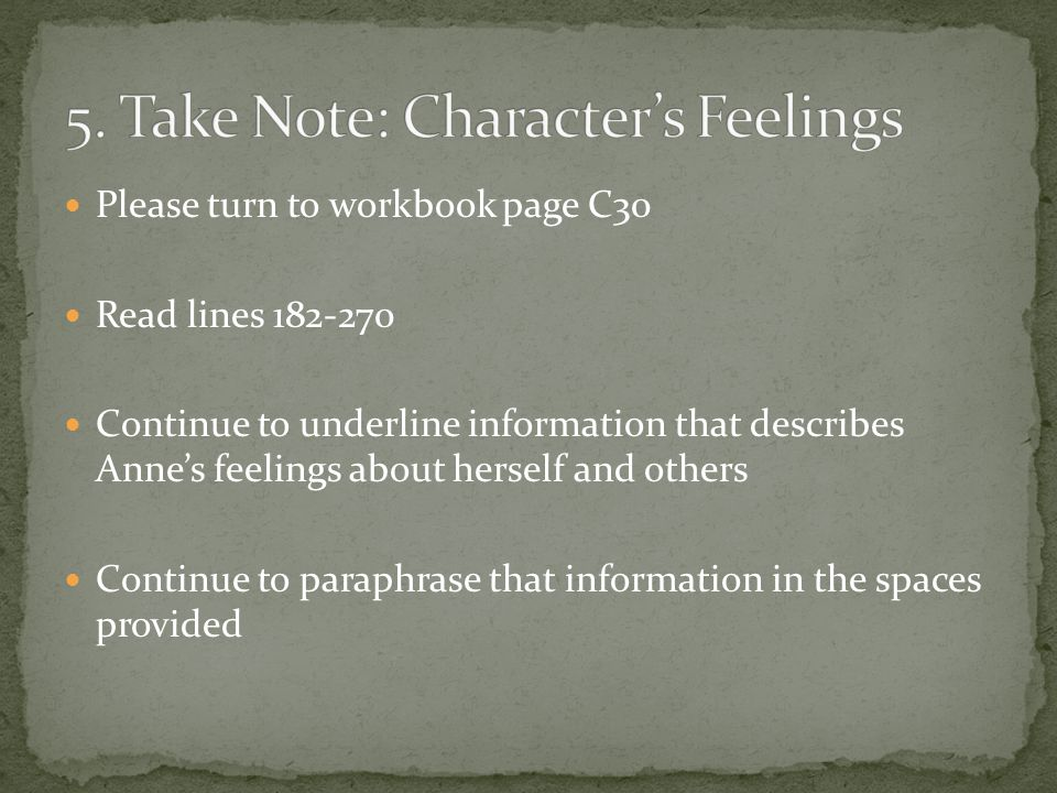 Please turn to workbook page C30 Read lines Continue to underline information that describes Anne's feelings about herself and others Continue to paraphrase that information in the spaces provided
