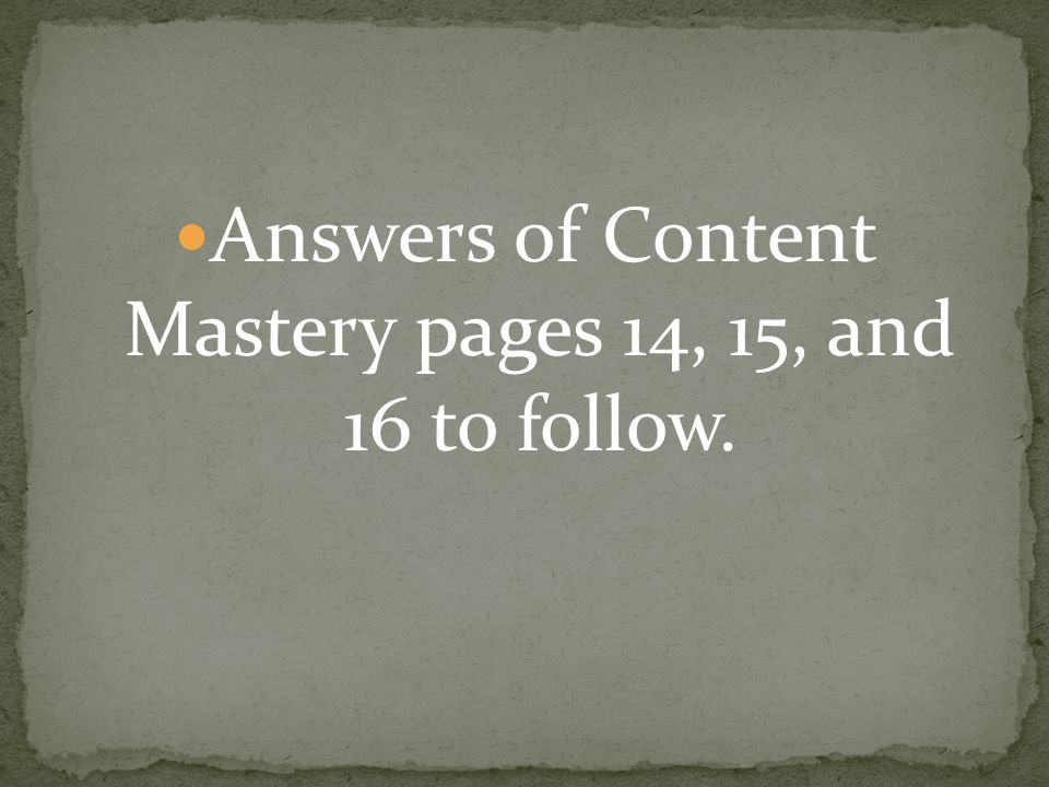 Answers of Content Mastery pages 14, 15, and 16 to follow.