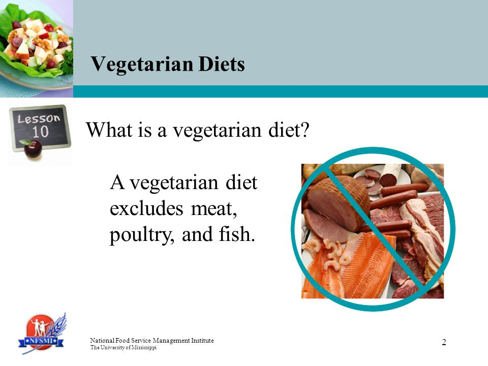 National Food Service Management Institute The University of Mississippi 2 Vegetarian Diets What is a vegetarian diet.