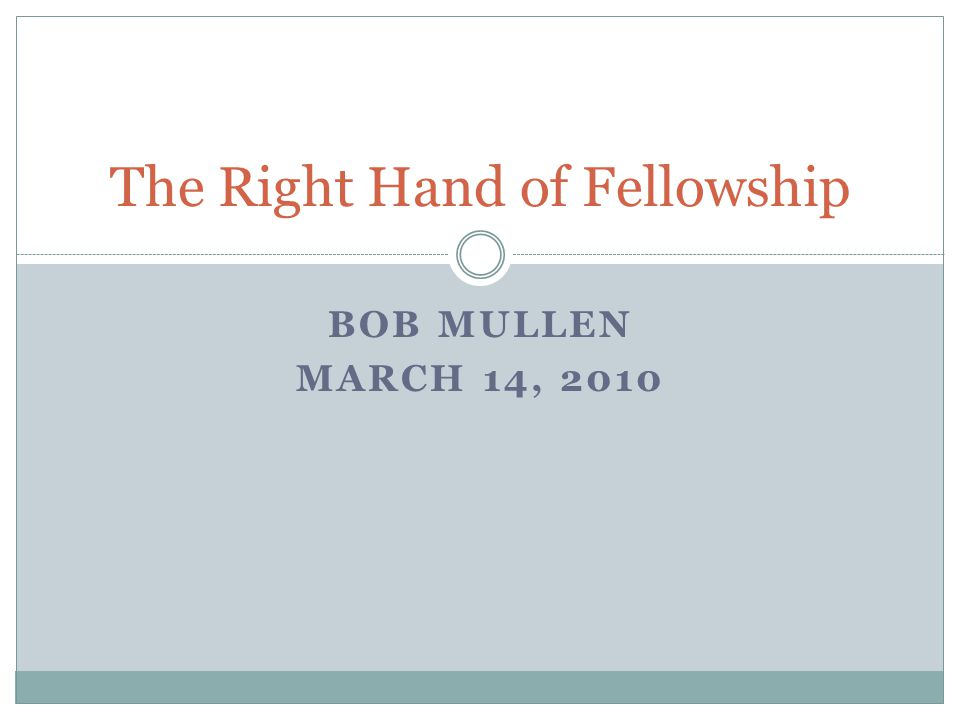 BOB MULLEN MARCH 14, 2010 The Right Hand of Fellowship