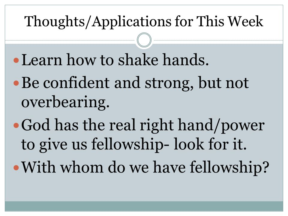 Thoughts/Applications for This Week Learn how to shake hands.