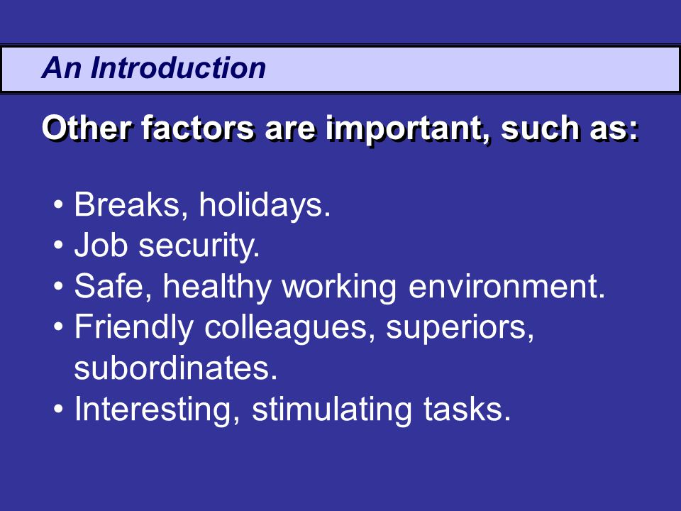 An Introduction Breaks, holidays. Job security. Safe, healthy working environment.