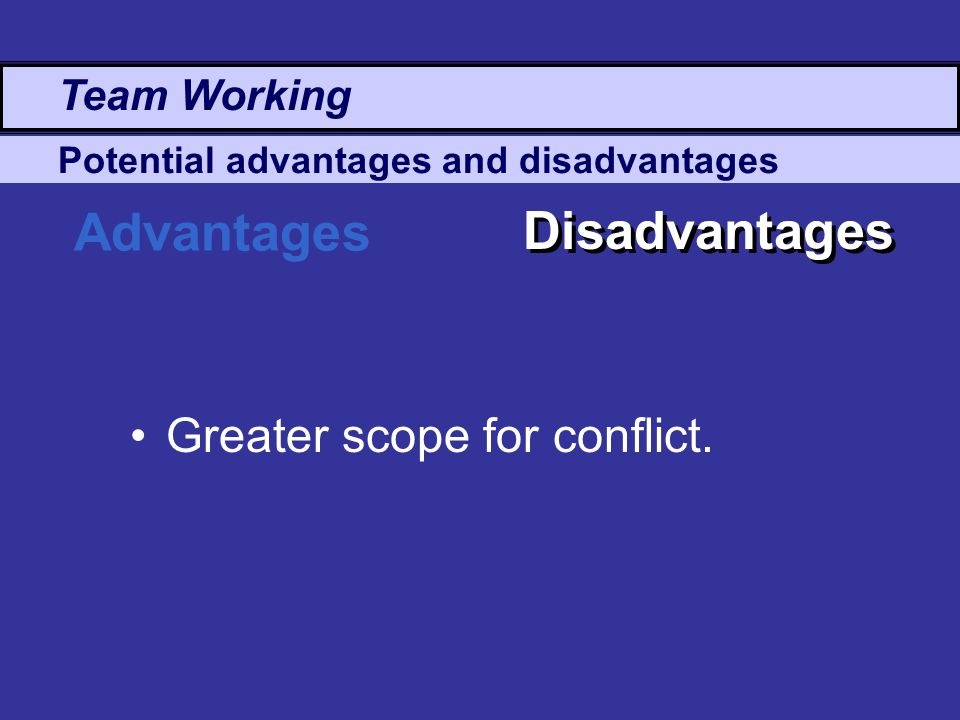 Advantages Disadvantages Greater scope for conflict.
