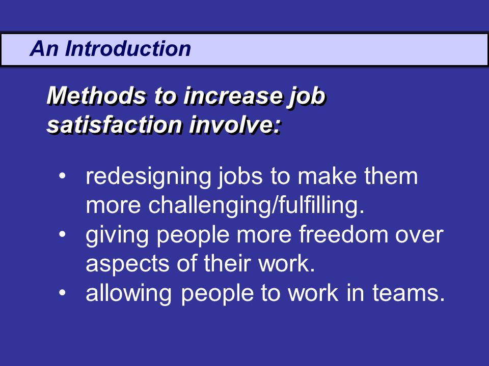 An Introduction redesigning jobs to make them more challenging/fulfilling.