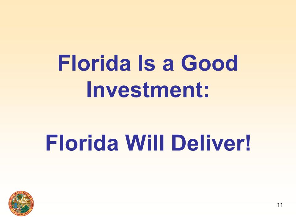 11 Florida Is a Good Investment: Florida Will Deliver!